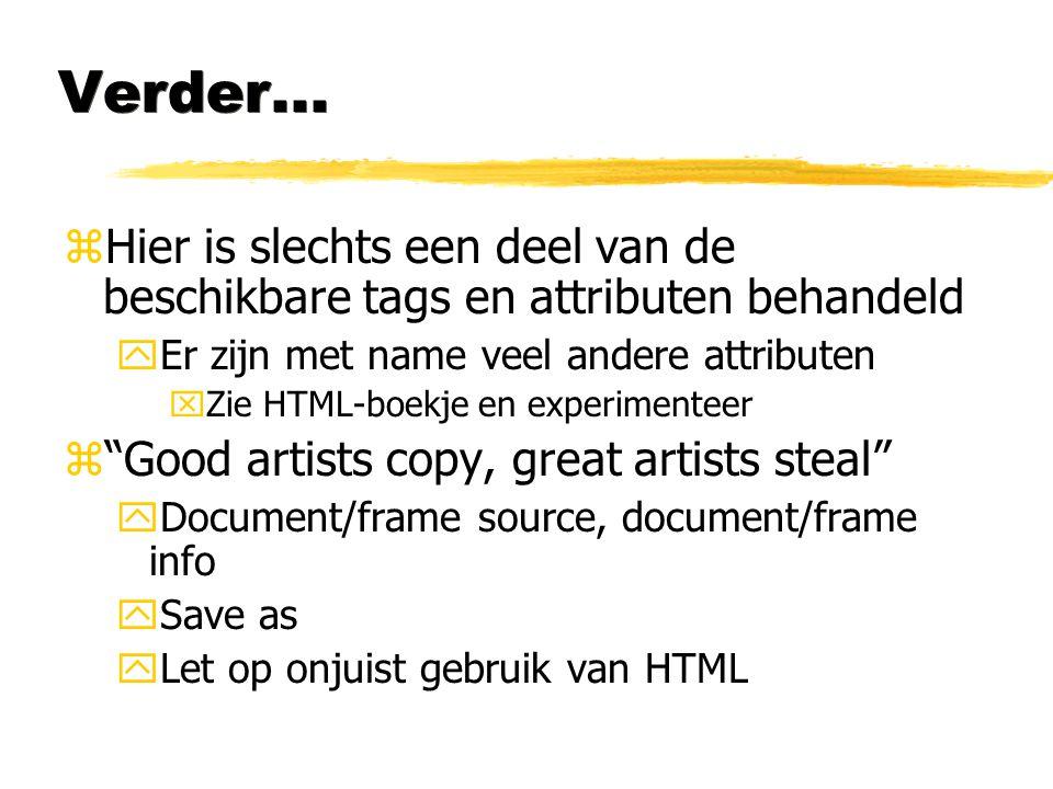 Verder... zHier is slechts een deel van de beschikbare tags en attributen behandeld yEr zijn met name veel andere attributen xZie HTML-boekje en exper