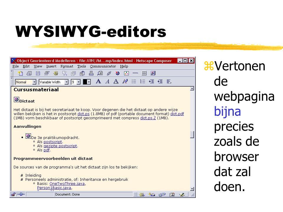 WYSIWYG-editors zVertonen de webpagina bijna precies zoals de browser dat zal doen.