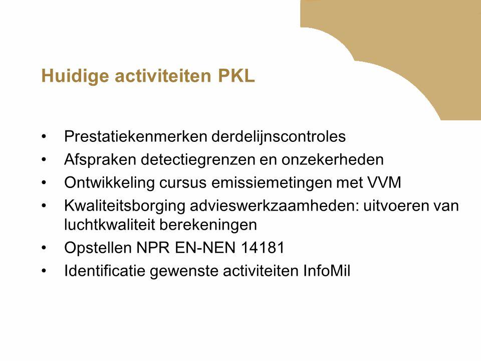 Huidige activiteiten PKL Prestatiekenmerken derdelijnscontroles Afspraken detectiegrenzen en onzekerheden Ontwikkeling cursus emissiemetingen met VVM