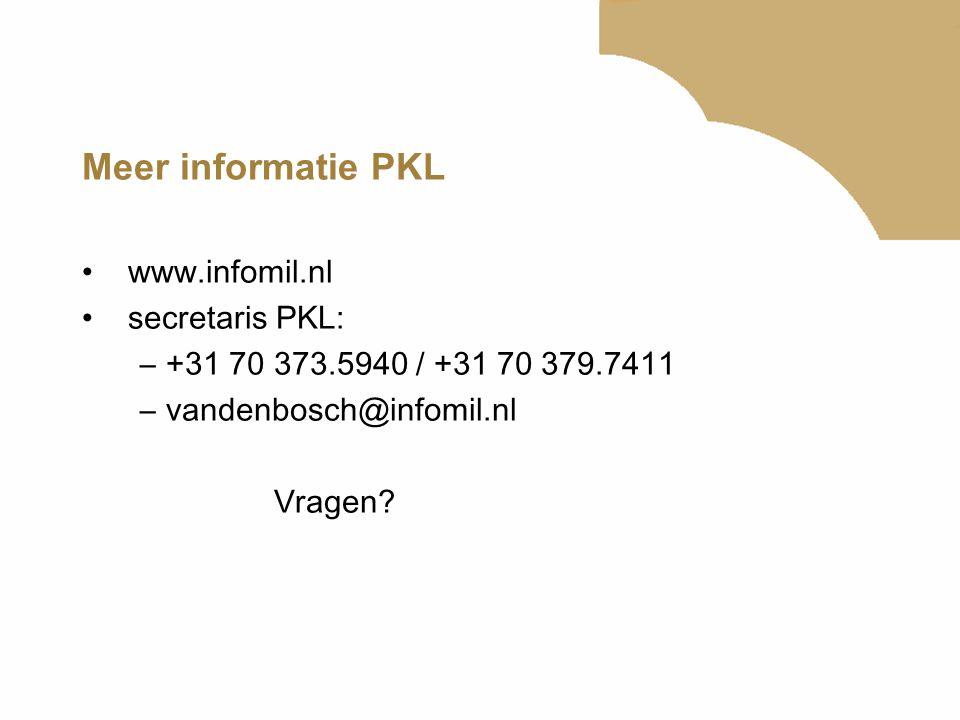 Meer informatie PKL www.infomil.nl secretaris PKL: –+31 70 373.5940 / +31 70 379.7411 –vandenbosch@infomil.nl Vragen?
