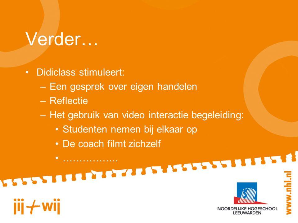 Verder… Didiclass stimuleert: –Een gesprek over eigen handelen –Reflectie –Het gebruik van video interactie begeleiding: Studenten nemen bij elkaar op De coach filmt zichzelf ……………..