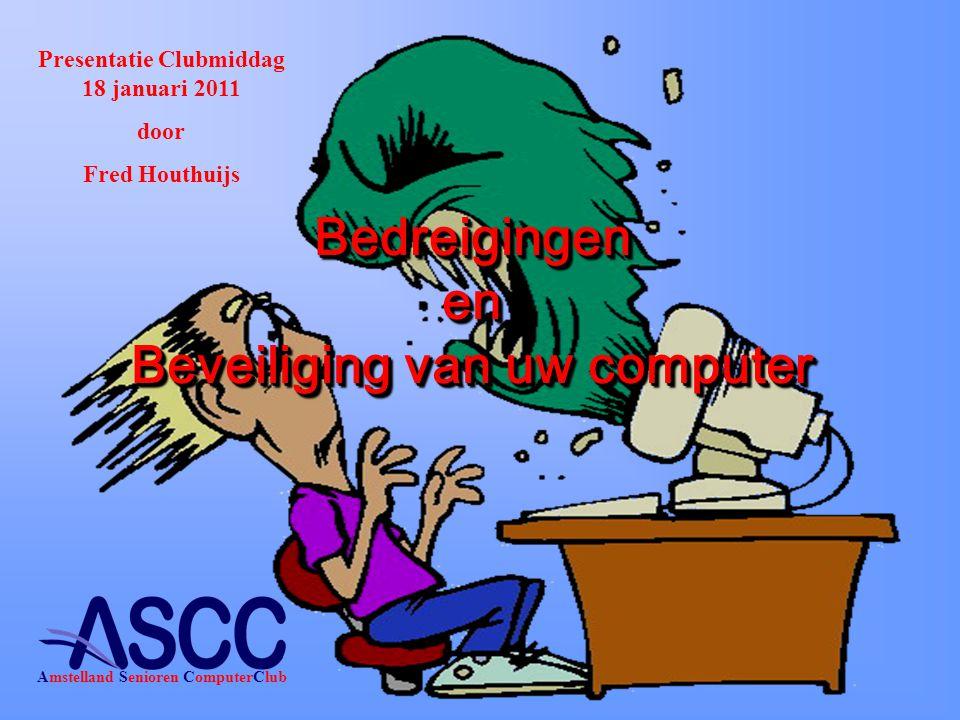 Bedreigingen en Beveiliging van uw computer Presentatie Clubmiddag 18 januari 2011 door Fred Houthuijs Amstelland Senioren ComputerClub