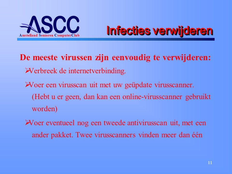 Amstelland Senioren ComputerClub 11 Infecties verwijderen De meeste virussen zijn eenvoudig te verwijderen:  Verbreek de internetverbinding.