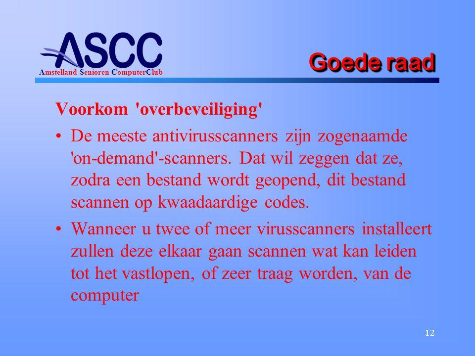 Amstelland Senioren ComputerClub 12 Goede raad Voorkom overbeveiliging De meeste antivirusscanners zijn zogenaamde on-demand -scanners.