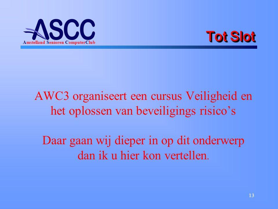 Amstelland Senioren ComputerClub 13 Tot Slot AWC3 organiseert een cursus Veiligheid en het oplossen van beveiligings risico's Daar gaan wij dieper in op dit onderwerp dan ik u hier kon vertellen.