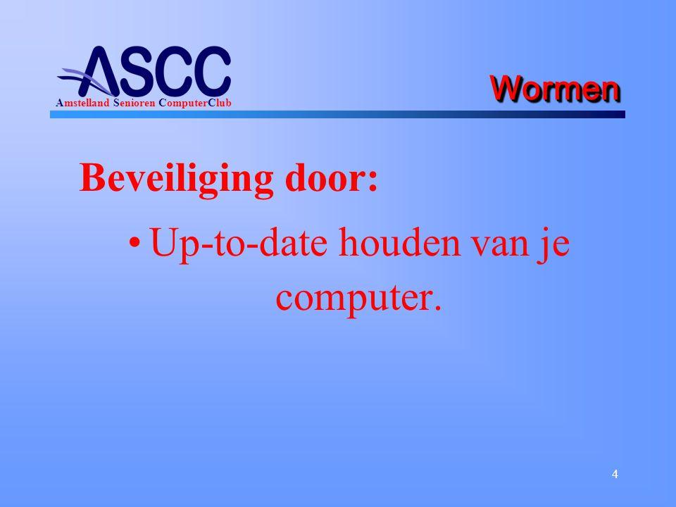 Amstelland Senioren ComputerClub 4 WormenWormen Beveiliging door: Up-to-date houden van je computer.