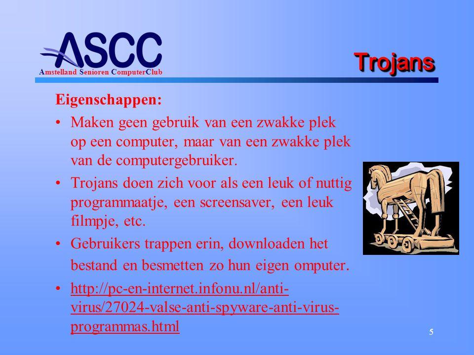Amstelland Senioren ComputerClub 5 TrojansTrojans Eigenschappen: Maken geen gebruik van een zwakke plek op een computer, maar van een zwakke plek van de computergebruiker.