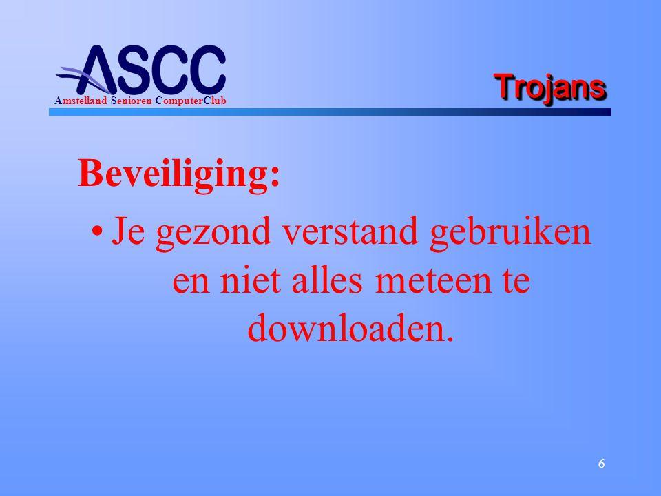 Amstelland Senioren ComputerClub 6 TrojansTrojans Beveiliging: Je gezond verstand gebruiken en niet alles meteen te downloaden.
