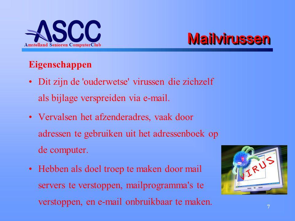 Amstelland Senioren ComputerClub 7 MailvirussenMailvirussen Eigenschappen Dit zijn de ouderwetse virussen die zichzelf als bijlage verspreiden via e-mail.