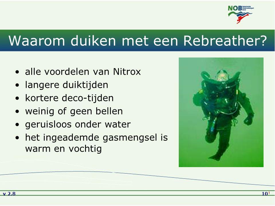 v 2.810 Waarom duiken met een Rebreather? alle voordelen van Nitrox langere duiktijden kortere deco-tijden weinig of geen bellen geruisloos onder wate