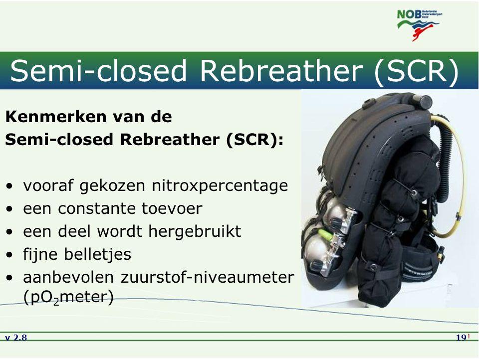 v 2.819 Semi-closed Rebreather (SCR) Kenmerken van de Semi-closed Rebreather (SCR): vooraf gekozen nitroxpercentage een constante toevoer een deel wordt hergebruikt fijne belletjes aanbevolen zuurstof-niveaumeter (pO 2 meter)