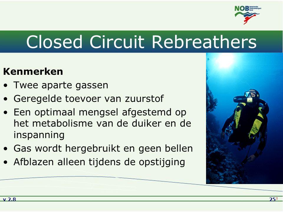 v 2.825 Closed Circuit Rebreathers Kenmerken Twee aparte gassen Geregelde toevoer van zuurstof Een optimaal mengsel afgestemd op het metabolisme van de duiker en de inspanning Gas wordt hergebruikt en geen bellen Afblazen alleen tijdens de opstijging