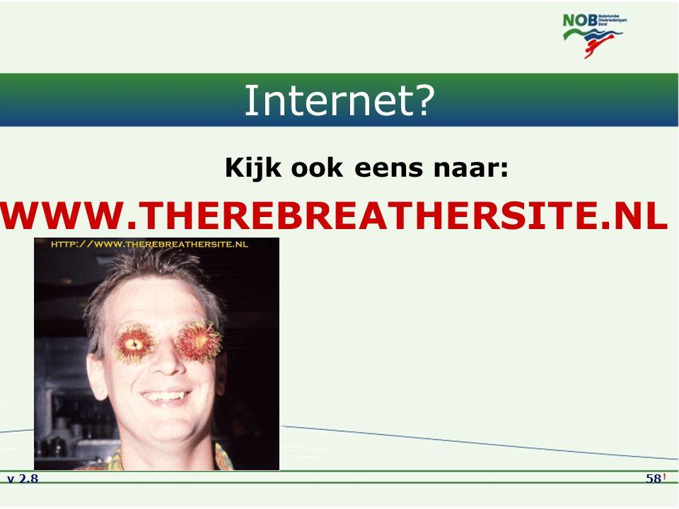 v 2.858 Internet? Kijk ook eens naar: WWW.THEREBREATHERSITE.NL