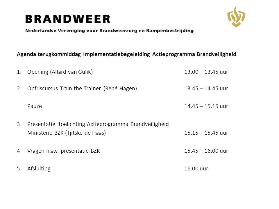 Agenda terugkommiddag Implementatiebegeleiding Actieprogramma Brandveiligheid 1.Opening (Allard van Gulik)13.00 – 13.45 uur 2Opfriscursus Train-the-Tr