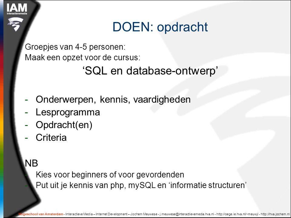 Hogeschool van Amsterdam - Interactieve Media – Internet Development – Jochem Meuwese - j.meuwese@interactievemedia.hva.nl - http://oege.ie.hva.nl/~meuwj/ - http://hva.jochem.nl Programma SQL  Blok 1: SQL en relationele database  Deel 1: SQL queries  Deel 2: datamodellen Opdracht:  Maak een datamodel voor je 'PRO USE' toepassing  Blok 2: software architectuur  Technisch ontwerp  Globale, niet-functionele kwaliteitscriteria Opdracht:  Realisatie 'PRO-USE' toepassing