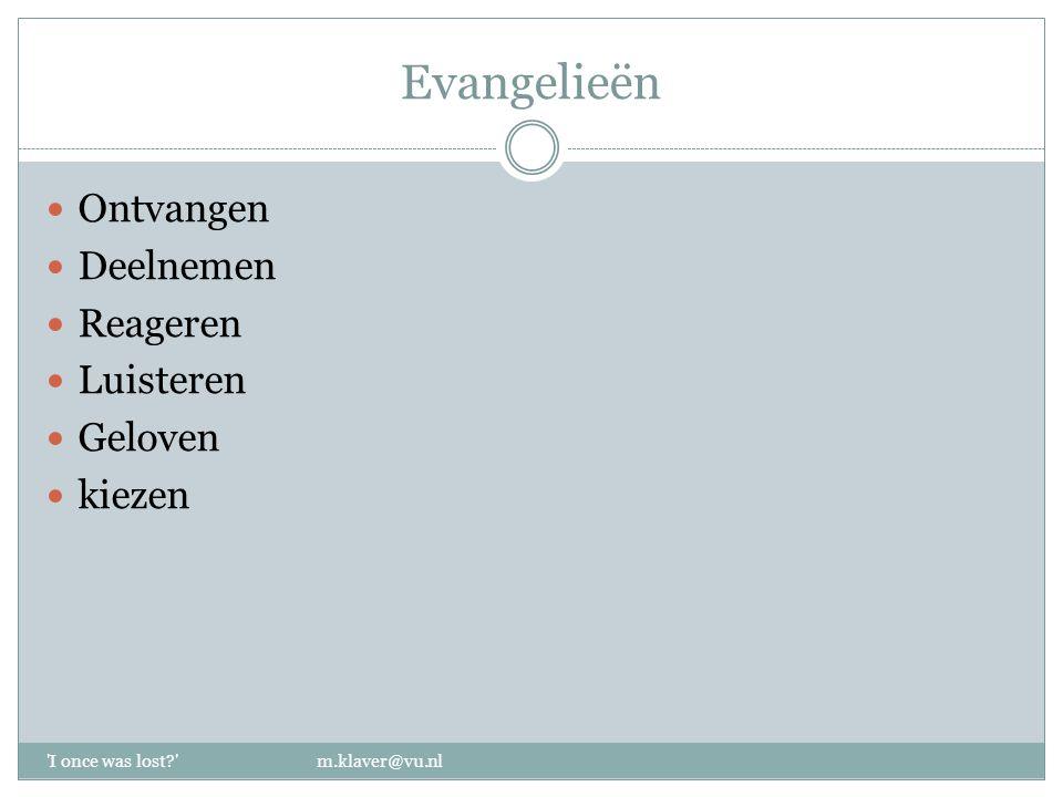 Evangelieën Ontvangen Deelnemen Reageren Luisteren Geloven kiezen 'I once was lost?' m.klaver@vu.nl