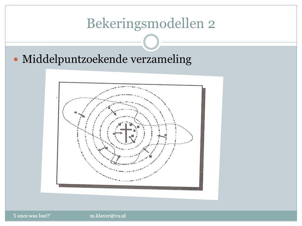 Bekeringsmodellen 2 Middelpuntzoekende verzameling 'I once was lost?' m.klaver@vu.nl