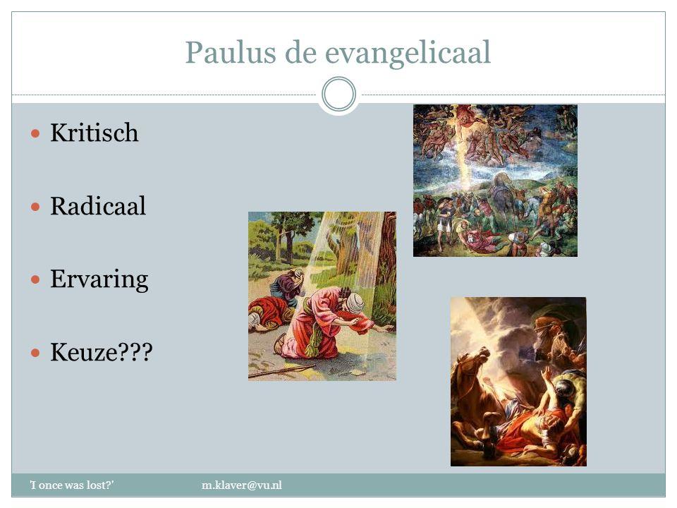 Paulus de evangelicaal Kritisch Radicaal Ervaring Keuze??? I once was lost? m.klaver@vu.nl