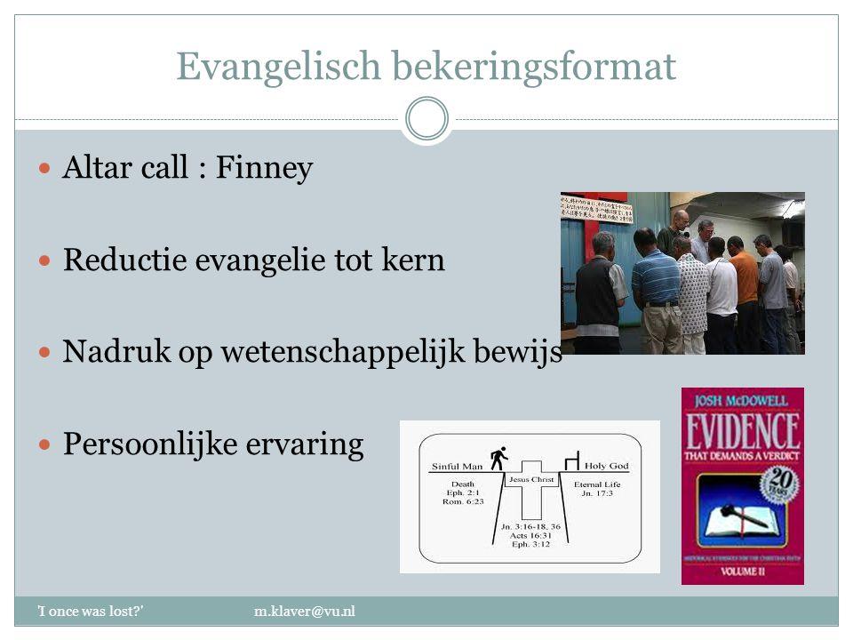 Evangelisch bekeringsformat Altar call : Finney Reductie evangelie tot kern Nadruk op wetenschappelijk bewijs Persoonlijke ervaring 'I once was lost?'