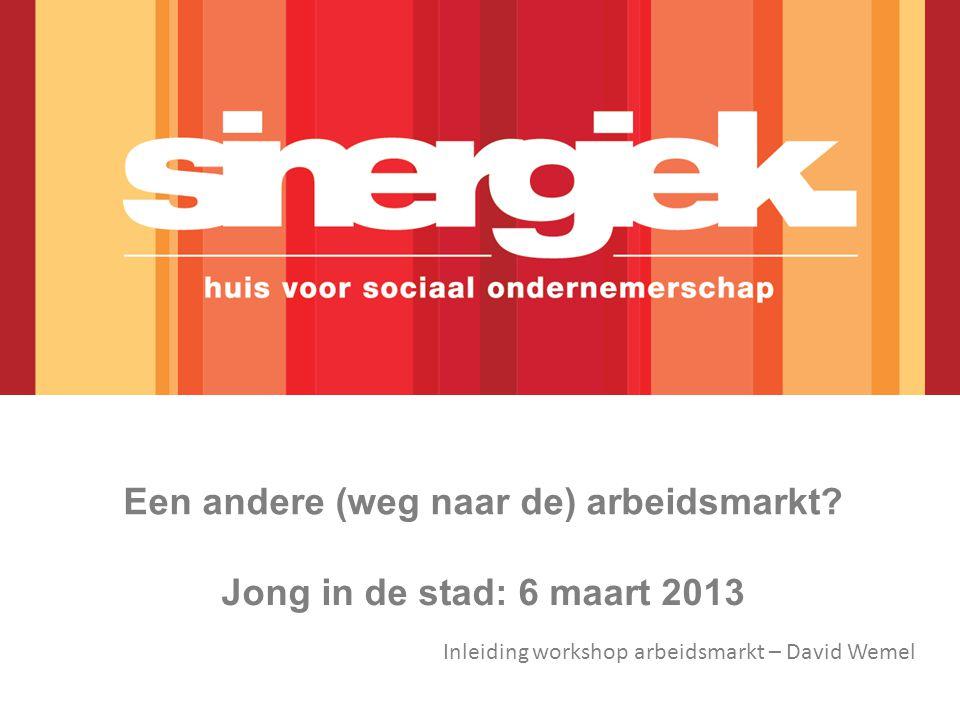 Een andere (weg naar de) arbeidsmarkt? Jong in de stad: 6 maart 2013 Inleiding workshop arbeidsmarkt – David Wemel