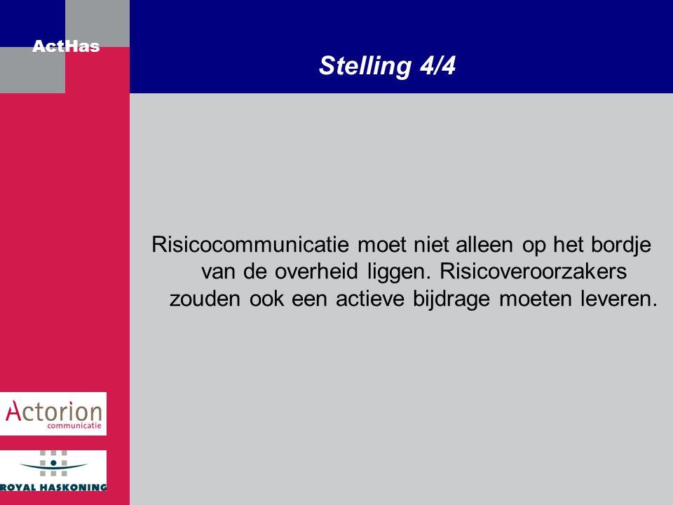 ActHas Stelling 4/4 Risicocommunicatie moet niet alleen op het bordje van de overheid liggen. Risicoveroorzakers zouden ook een actieve bijdrage moete