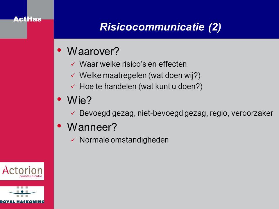 ActHas Risicocommunicatie (2) Waarover? Waar welke risico's en effecten Welke maatregelen (wat doen wij?) Hoe te handelen (wat kunt u doen?) Wie? Bevo