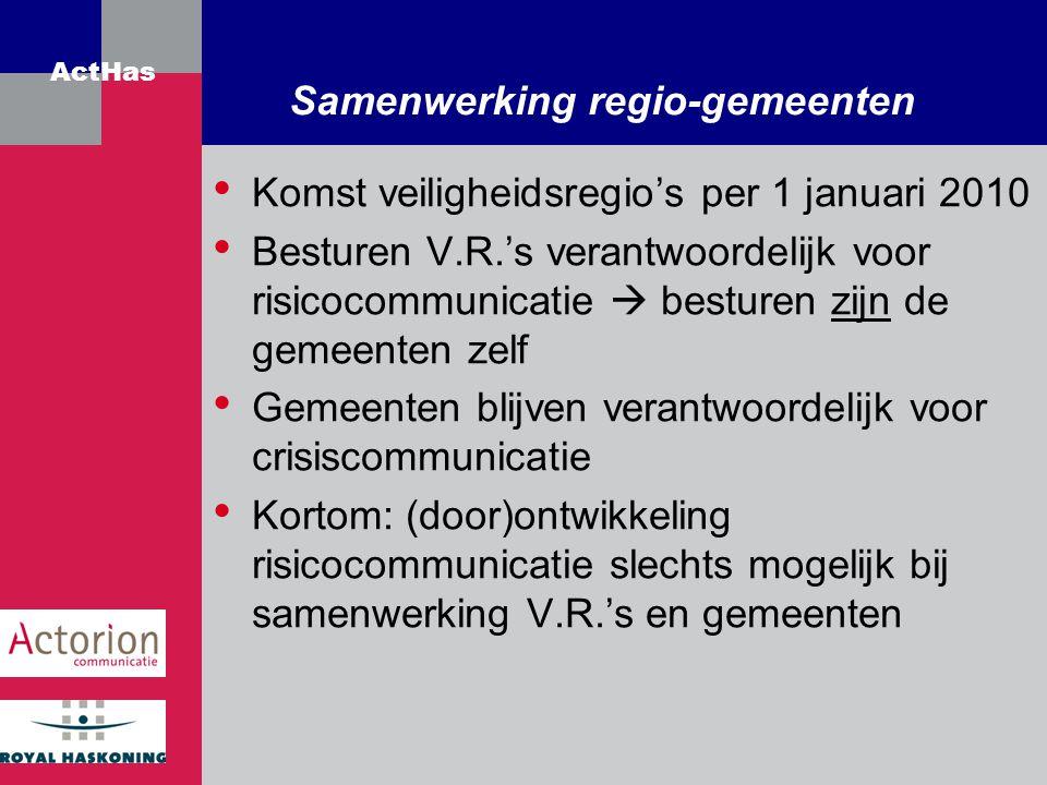 ActHas Samenwerking regio-gemeenten Komst veiligheidsregio's per 1 januari 2010 Besturen V.R.'s verantwoordelijk voor risicocommunicatie  besturen zi