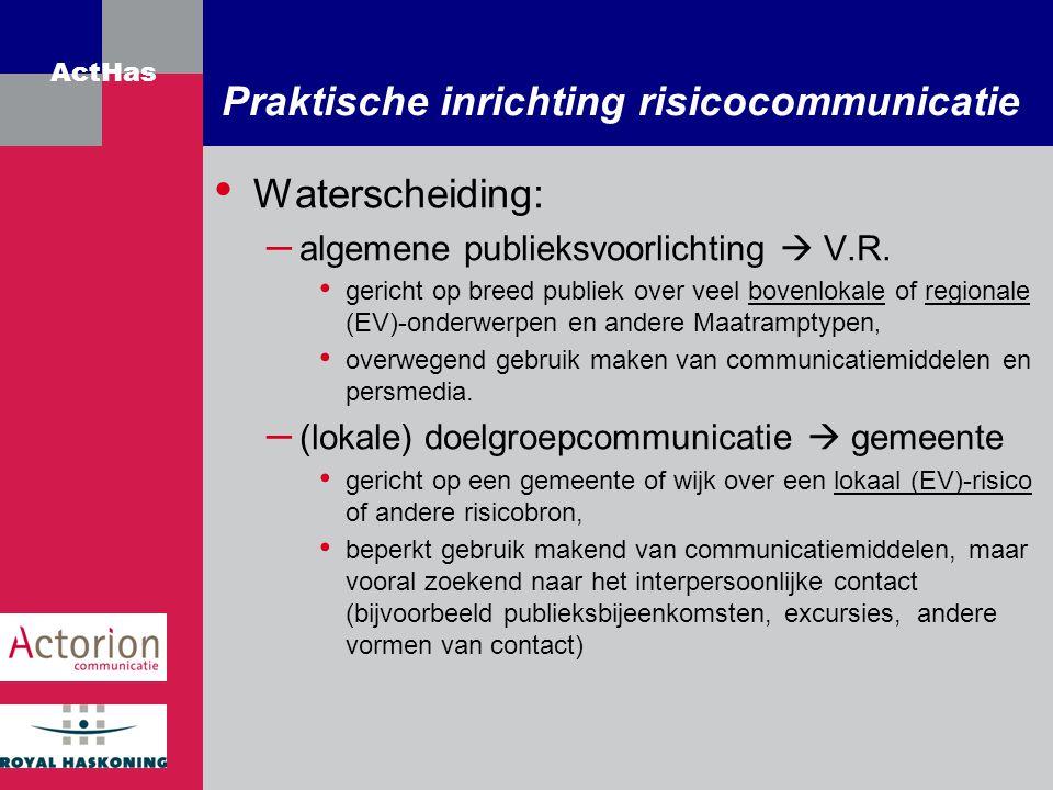 ActHas Praktische inrichting risicocommunicatie Waterscheiding: – algemene publieksvoorlichting  V.R. gericht op breed publiek over veel bovenlokale