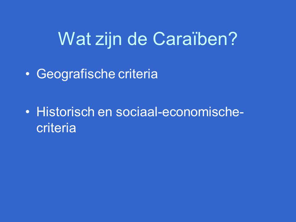 Wat zijn de Caraïben Geografische criteria Historisch en sociaal-economische- criteria