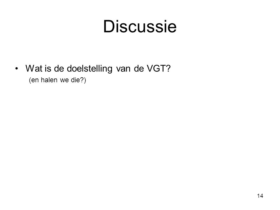 14 Discussie Wat is de doelstelling van de VGT (en halen we die )