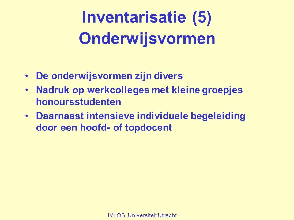 Inventarisatie (5) Onderwijsvormen De onderwijsvormen zijn divers Nadruk op werkcolleges met kleine groepjes honoursstudenten Daarnaast intensieve individuele begeleiding door een hoofd- of topdocent IVLOS, Universiteit Utrecht