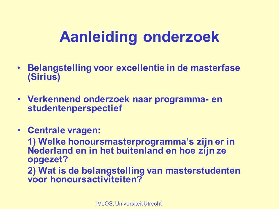 Aanleiding onderzoek Belangstelling voor excellentie in de masterfase (Sirius) Verkennend onderzoek naar programma- en studentenperspectief Centrale vragen: 1) Welke honoursmasterprogramma's zijn er in Nederland en in het buitenland en hoe zijn ze opgezet.