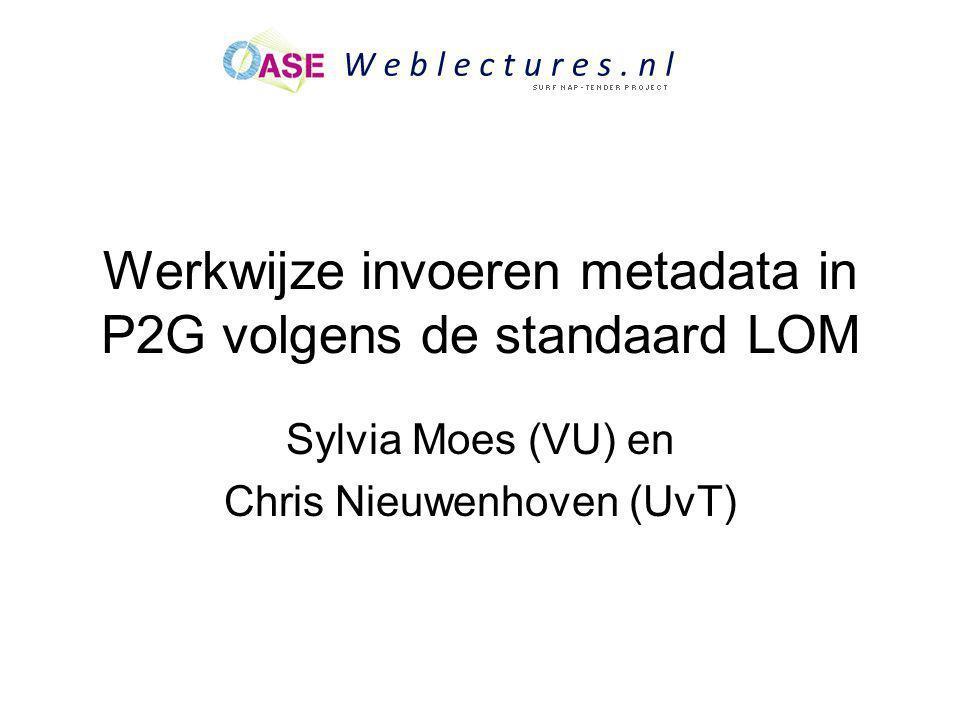 Werkwijze invoeren metadata in P2G volgens de standaard LOM Sylvia Moes (VU) en Chris Nieuwenhoven (UvT)