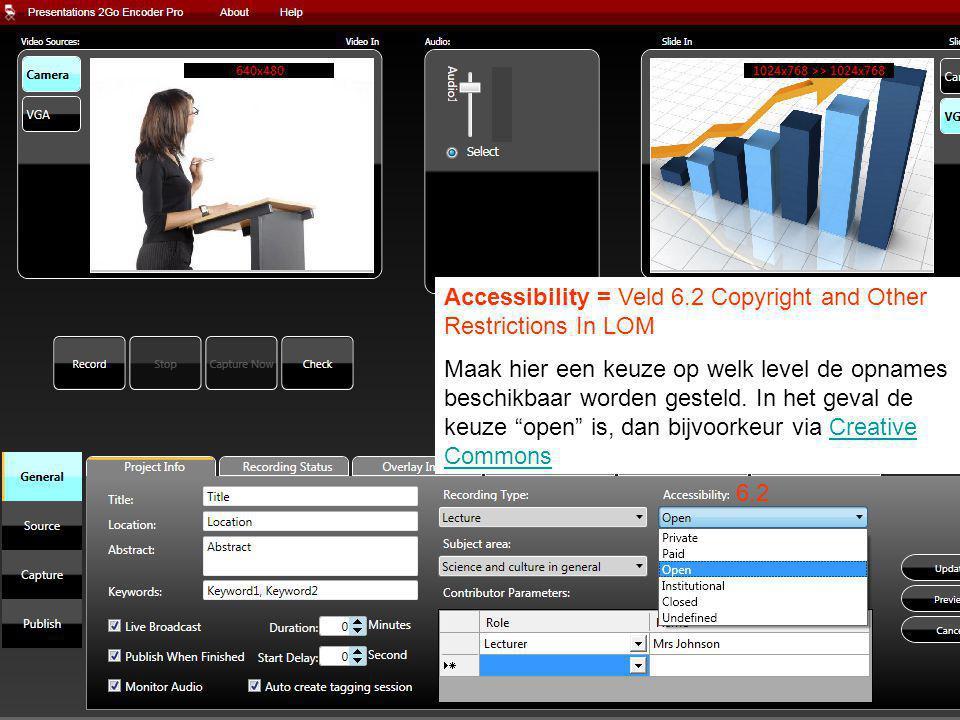 Accessibility = Veld 6.2 Copyright and Other Restrictions In LOM Maak hier een keuze op welk level de opnames beschikbaar worden gesteld.