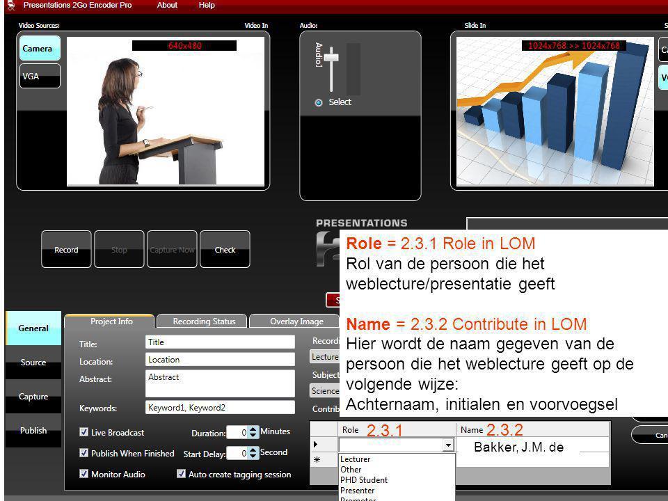 Role = 2.3.1 Role in LOM Rol van de persoon die het weblecture/presentatie geeft Name = 2.3.2 Contribute in LOM Hier wordt de naam gegeven van de persoon die het weblecture geeft op de volgende wijze: Achternaam, initialen en voorvoegsel 2.3.2 2.3.1 Bakker, J.M.