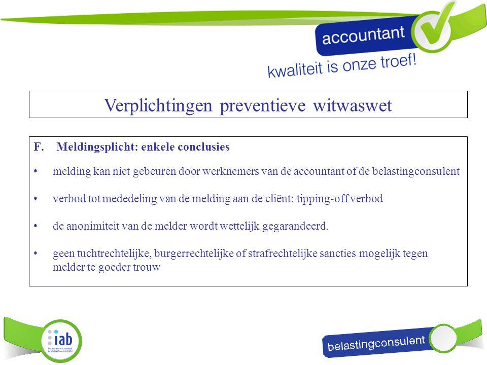 F.Meldingsplicht: enkele conclusies melding kan niet gebeuren door werknemers van de accountant of de belastingconsulent verbod tot mededeling van de