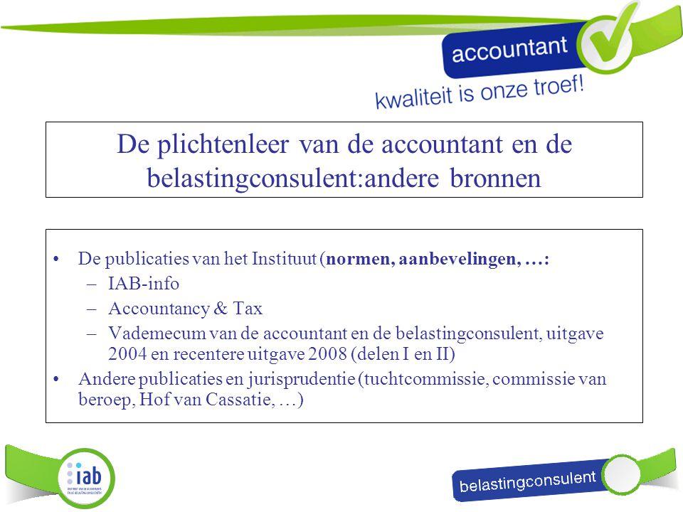 De plichtenleer van de accountant en de belastingconsulent:andere bronnen De publicaties van het Instituut (normen, aanbevelingen, …: –IAB-info –Accou