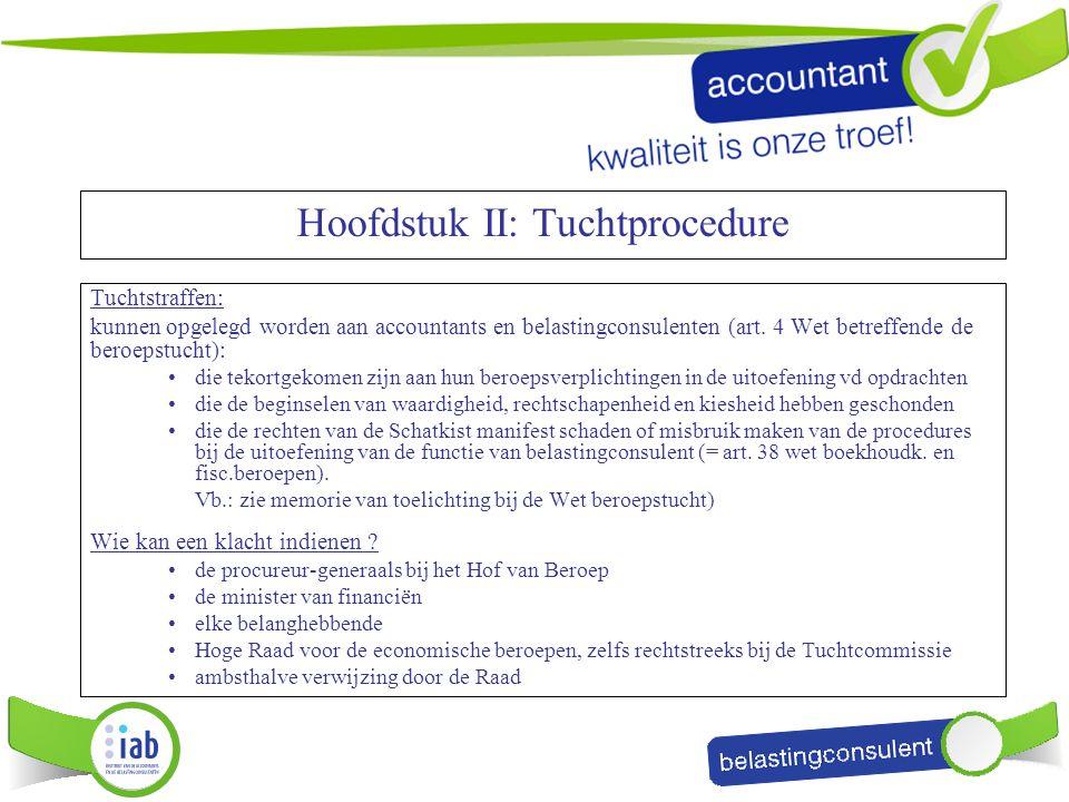 Tuchtstraffen: kunnen opgelegd worden aan accountants en belastingconsulenten (art. 4 Wet betreffende de beroepstucht): die tekortgekomen zijn aan hun