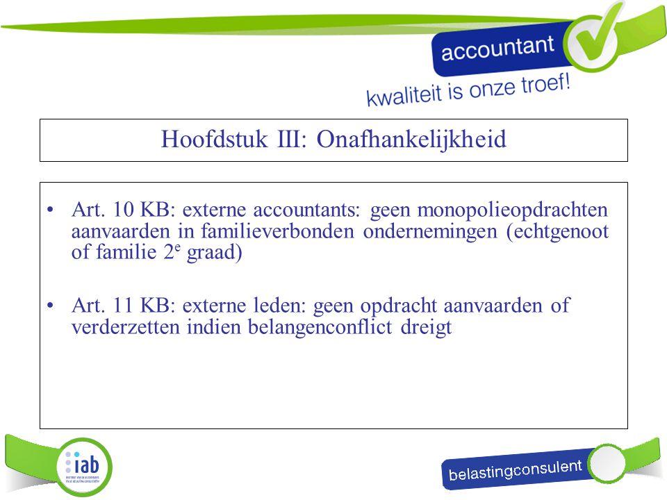 Art. 10 KB: externe accountants: geen monopolieopdrachten aanvaarden in familieverbonden ondernemingen (echtgenoot of familie 2 e graad) Art. 11 KB: e