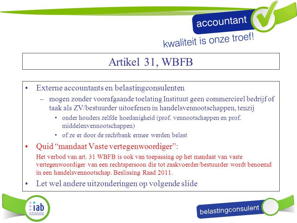 Artikel 31, WBFB Externe accountants en belastingconsulenten –mogen zonder voorafgaande toelating Instituut geen commercieel bedrijf of taak als ZV/be