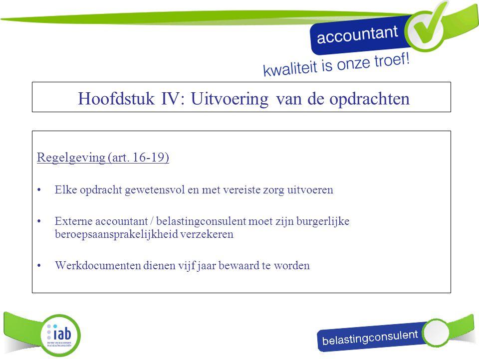 Hoofdstuk IV: Uitvoering van de opdrachten Regelgeving (art. 16-19) Elke opdracht gewetensvol en met vereiste zorg uitvoeren Externe accountant / bela