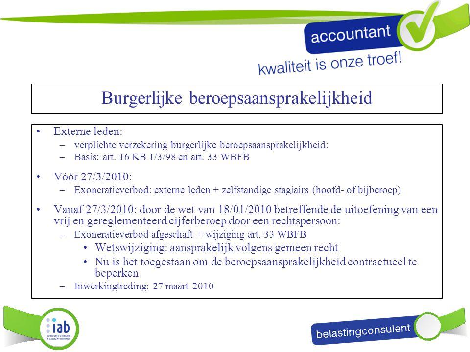 Burgerlijke beroepsaansprakelijkheid Externe leden: –verplichte verzekering burgerlijke beroepsaansprakelijkheid: –Basis: art. 16 KB 1/3/98 en art. 33