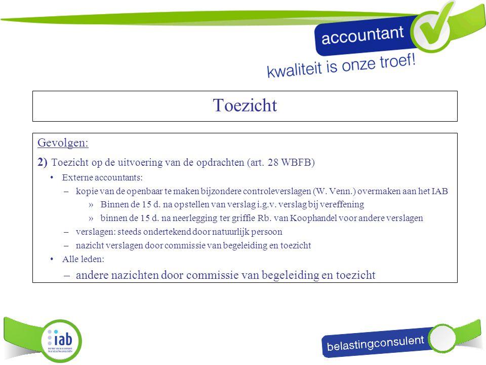 Toezicht Gevolgen: 2) Toezicht op de uitvoering van de opdrachten (art. 28 WBFB) Externe accountants: –kopie van de openbaar te maken bijzondere contr