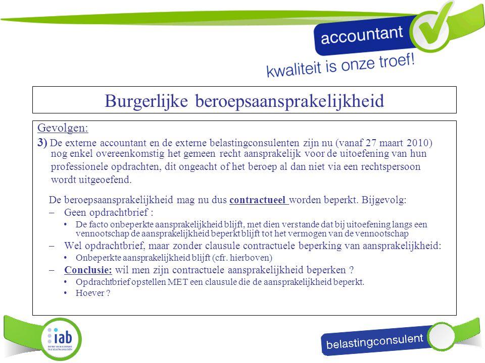 Burgerlijke beroepsaansprakelijkheid Gevolgen: 3) De externe accountant en de externe belastingconsulenten zijn nu (vanaf 27 maart 2010) nog enkel ove