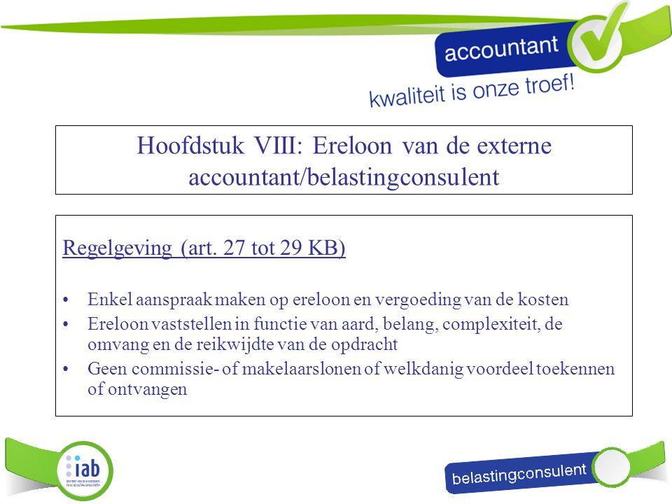 Hoofdstuk VIII: Ereloon van de externe accountant/belastingconsulent Regelgeving (art. 27 tot 29 KB) Enkel aanspraak maken op ereloon en vergoeding va
