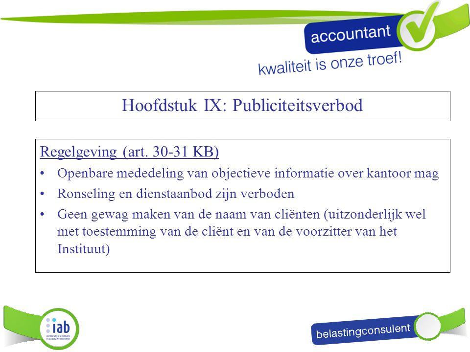 Hoofdstuk IX: Publiciteitsverbod Regelgeving (art. 30-31 KB) Openbare mededeling van objectieve informatie over kantoor mag Ronseling en dienstaanbod
