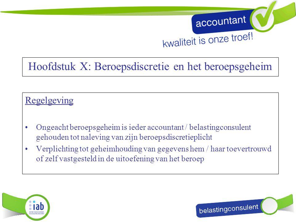 Hoofdstuk X: Beroepsdiscretie en het beroepsgeheim Regelgeving Ongeacht beroepsgeheim is ieder accountant / belastingconsulent gehouden tot naleving v