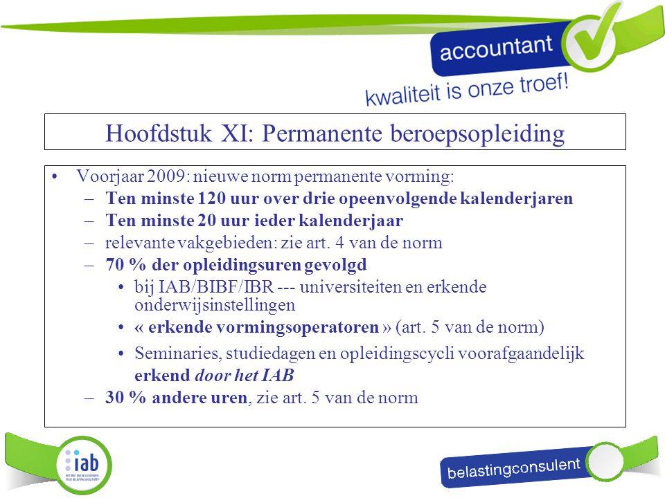 Hoofdstuk XI: Permanente beroepsopleiding Voorjaar 2009: nieuwe norm permanente vorming: –Ten minste 120 uur over drie opeenvolgende kalenderjaren –Te