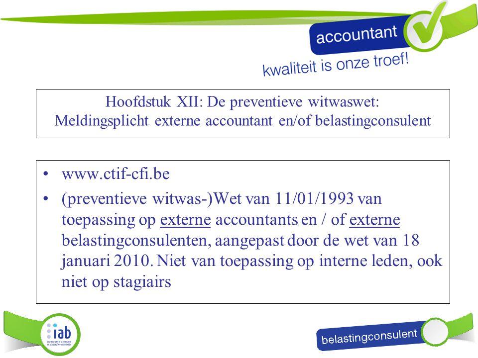 Hoofdstuk XII: De preventieve witwaswet: Meldingsplicht externe accountant en/of belastingconsulent www.ctif-cfi.be (preventieve witwas-)Wet van 11/01