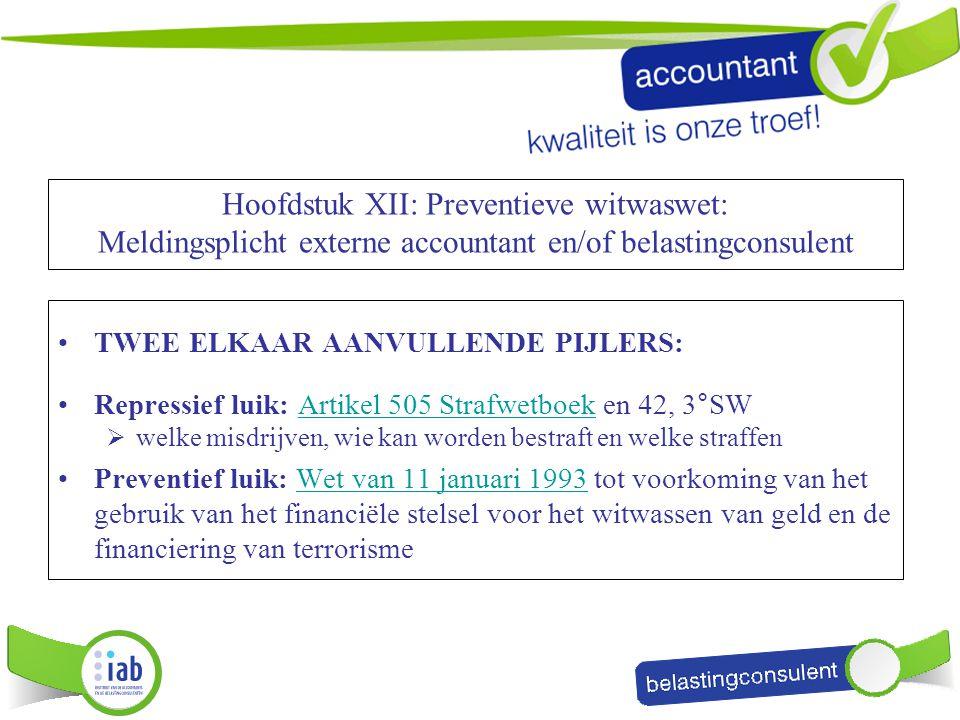 Hoofdstuk XII: Preventieve witwaswet: Meldingsplicht externe accountant en/of belastingconsulent TWEE ELKAAR AANVULLENDE PIJLERS: Repressief luik: Art